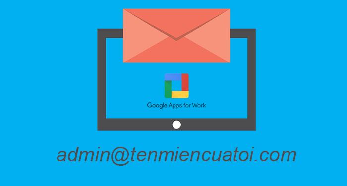 tao-email-ten-mien-rieng-voi-google-app-for-work