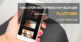 Blogspot Và WordPress Cái Nào Tốt Hơn
